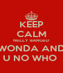 KEEP CALM NELLY BANGED WONDA AND U NO WHO  - Personalised Poster A4 size