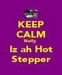 KEEP CALM Nelly  Iz ah Hot Stepper - Personalised Poster A4 size