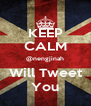 KEEP CALM @nengjinah Will Tweet You - Personalised Poster A4 size