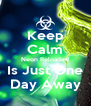 Keep Calm Neon Reloaded Is Just One Day Away - Personalised Poster A4 size