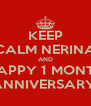 KEEP CALM NERINA AND HAPPY 1 MONTH ANNIVERSARY  - Personalised Poster A4 size