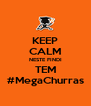 KEEP CALM NESTE FINDI TEM #MegaChurras - Personalised Poster A4 size