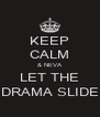 KEEP CALM & NEVA LET THE DRAMA SLIDE - Personalised Poster A4 size