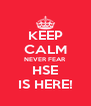 KEEP CALM NEVER FEAR HSE IS HERE! - Personalised Poster A4 size