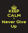 KEEP CALM & Never Give Up - Personalised Poster A4 size