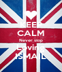 KEEP CALM Never stop Loving ISMAIL - Personalised Poster A4 size