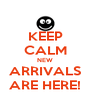 KEEP CALM NEW ARRIVALS ARE HERE! - Personalised Poster A4 size