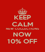 KEEP CALM NEW COLLECTIONS NOW 10% OFF - Personalised Poster A4 size