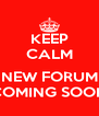 KEEP CALM  NEW FORUM COMING SOON - Personalised Poster A4 size