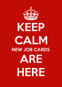KEEP CALM NEW JOB CARDS ARE HERE - Personalised Poster A4 size