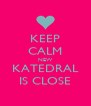 KEEP CALM NEW KATEDRAL IS CLOSE - Personalised Poster A4 size