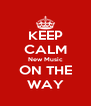 KEEP CALM New Music ON THE WAY - Personalised Poster A4 size
