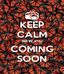 KEEP CALM NEW PIC COMING SOON - Personalised Poster A4 size