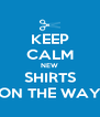 KEEP CALM NEW SHIRTS ON THE WAY - Personalised Poster A4 size