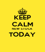KEEP CALM NEW STOCK TODAY  - Personalised Poster A4 size