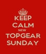 KEEP CALM NEW  TOPGEAR SUNDAY - Personalised Poster A4 size