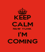 KEEP CALM NEW YORK I'M COMING - Personalised Poster A4 size