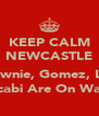 KEEP CALM NEWCASTLE  Brownie, Gomez, Lez, Scabi Are On Way - Personalised Poster A4 size