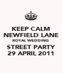 KEEP CALM NEWFIELD LANE ROYAL WEDDING STREET PARTY 29 APRIL 2011 - Personalised Poster A4 size
