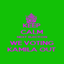 KEEP CALM NEXT ELECTION WE VOTING KAMILA OUT - Personalised Poster A4 size