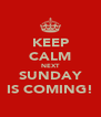 KEEP CALM NEXT SUNDAY IS COMING! - Personalised Poster A4 size