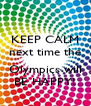 KEEP CALM next time the  Olympics will BE HAPPY! - Personalised Poster A4 size