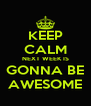 KEEP CALM NEXT WEEK IS GONNA BE AWESOME - Personalised Poster A4 size