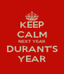 KEEP CALM NEXT YEAR DURANT'S YEAR - Personalised Poster A4 size