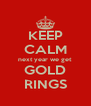 KEEP CALM next year we get GOLD RINGS - Personalised Poster A4 size