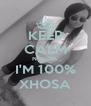 KEEP CALM NGOBA I'M 100% XHOSA - Personalised Poster A4 size