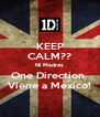 KEEP CALM?? Ni Madres One Direction  Viene a Mexico! - Personalised Poster A4 size