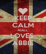 KEEP CALM NIALL LOVES  ABBIE - Personalised Poster A4 size