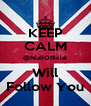 KEEP CALM @NiallOfficial Will Follow You - Personalised Poster A4 size