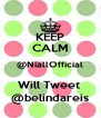 KEEP CALM @NiallOfficial Will Tweet  @belindareis - Personalised Poster A4 size