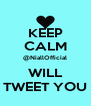 KEEP CALM @NiallOfficial WILL TWEET YOU - Personalised Poster A4 size