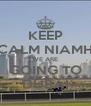 KEEP CALM NIAMH WE ARE GOING TO DUBAI - Personalised Poster A4 size