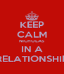 KEEP CALM NICHOLAS IN A RELATIONSHIP - Personalised Poster A4 size