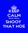 KEEP CALM NICK WILL SHOOT  THAT HOE - Personalised Poster A4 size