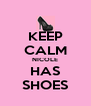 KEEP CALM NICOLE HAS SHOES - Personalised Poster A4 size