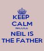 KEEP  CALM NICOLE NEIL IS THE FATHER - Personalised Poster A4 size