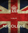 KEEP  CALM  NICOLENE - Personalised Poster A4 size