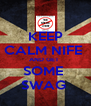 KEEP CALM NIFE  AND GET  SOME  SWAG  - Personalised Poster A4 size