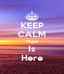 KEEP CALM Nigel Is Here - Personalised Poster A4 size