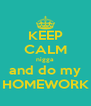 KEEP CALM nigga and do my HOMEWORK - Personalised Poster A4 size