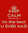 KEEP CALM NIGGA cuz im the best U EVER HAD - Personalised Poster A4 size