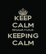 KEEP CALM NIGGA FUCK KEEPING CALM - Personalised Poster A4 size