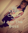 KEEP CALM Nigga I Am The  Boss - Personalised Poster A4 size