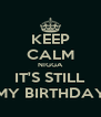 KEEP CALM NIGGA IT'S STILL MY BIRTHDAY - Personalised Poster A4 size