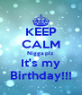 KEEP CALM Nigga plz It's my Birthday!!! - Personalised Poster A4 size