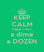 KEEP CALM niggas come a dime a DOZEN - Personalised Poster A4 size